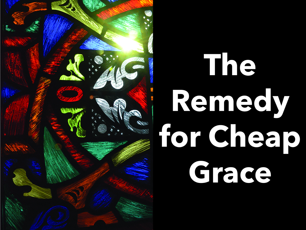 A Remedy for Cheap Grace